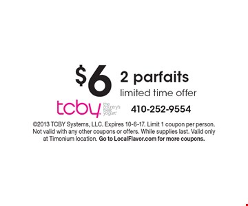 $6 2 parfaits limited time offer. 2013 TCBY Systems, LLC. Expires 10-6-17. Limit 1 coupon per person. Not valid with any other coupons or offers. While supplies last. Valid only at Timonium location. Go to LocalFlavor.com for more coupons.