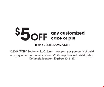 $5 Off any customized cake or pie. 2016 TCBY Systems, LLC. Limit 1 coupon per person. Not valid with any other coupons or offers. While supplies last. Valid only at Columbia location. Expires 10-6-17.