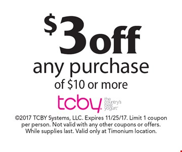 $3 off any purchase of $10 or more. 2017 TCBY Systems, LLC. Expires 11/25/17. Limit 1 coupon per person. Not valid with any other coupons or offers. While supplies last. Valid only at Timonium location.