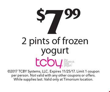 $7.99 2 pints of frozen yogurt. 2017 TCBY Systems, LLC. Expires 11/25/17. Limit 1 coupon per person. Not valid with any other coupons or offers. While supplies last. Valid only at Timonium location.