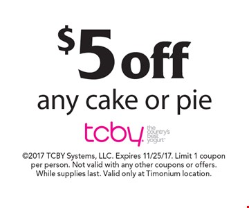 $5 off any cake or pie. 2017 TCBY Systems, LLC. Expires 11/25/17. Limit 1 coupon per person. Not valid with any other coupons or offers. While supplies last. Valid only at Timonium location.