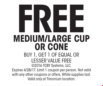 Free Medium/Large Cup Or Cone buy 1, get 1 of equal or lesser value free. 2016 TCBY Systems, LLC. Expires 4/28/17. Limit 1 coupon per person. Not valid with any other coupons or offers. While supplies last. Valid only at Timonium location.