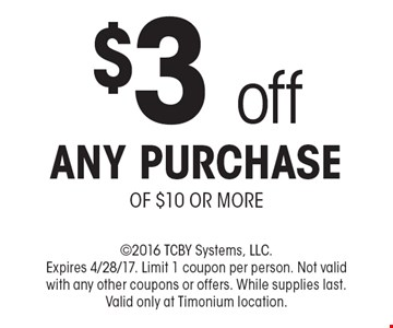 $3off any purchase of $10 or more. 2016 TCBY Systems, LLC. Expires 4/28/17. Limit 1 coupon per person. Not valid with any other coupons or offers. While supplies last. Valid only at Timonium location.