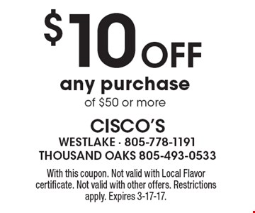$10 Off any purchase of $50 or more. With this coupon. Not valid with Local Flavor certificate. Not valid with other offers. Restrictions apply. Expires 3-17-17.
