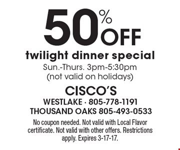 50% Off twilight dinner special. Sun.-Thurs. 3pm-5:30pm (not valid on holidays). No coupon needed. Not valid with Local Flavor certificate. Not valid with other offers. Restrictions apply. Expires 3-17-17.