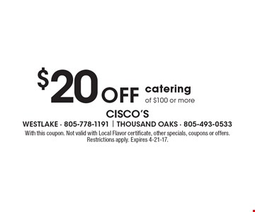 $20 Off Catering Of $100 Or More. With this coupon. Not valid with Local Flavor certificate, other specials, coupons or offers. Restrictions apply. Expires 4-21-17.