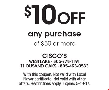 $10 Off any purchase of $50 or more. With this coupon. Not valid with Local Flavor certificate. Not valid with other offers. Restrictions apply. Expires 5-19-17.