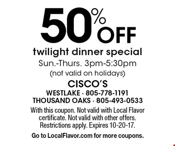 50% Off twilight dinner special. Sun.-Thurs. 3pm-5:30pm (not valid on holidays). With this coupon. Not valid with Local Flavor certificate. Not valid with other offers. Restrictions apply. Expires 10-20-17. Go to LocalFlavor.com for more coupons.