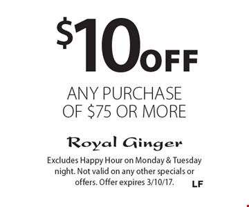 $10 Off any purchase of $75 or more. Excludes Happy Hour on Monday & Tuesday night. Not valid on any other specials or offers. Offer expires 3/10/17.