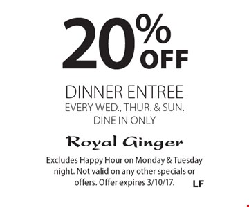 20%off dinner entree every Wed., Thur. & Sun., dine in only. Excludes Happy Hour on Monday & Tuesday night. Not valid on any other specials or offers. Offer expires 3/10/17.