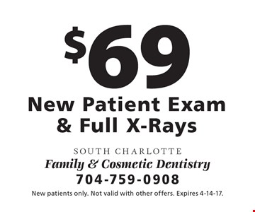 $69 New Patient Exam & Full X-Rays. New patients only. Not valid with other offers. Expires 4-14-17.