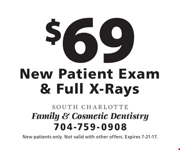 $69 New Patient Exam & Full X-Rays. New patients only. Not valid with other offers. Expires 7-21-17.