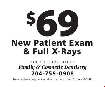 $69 New Patient Exam& Full X-Rays. New patients only. Not valid with other offers. Expires 11-3-17.