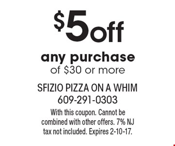 $5 off any purchase of $30 or more. With this coupon. Cannot be combined with other offers. 7% NJ tax not included. Expires 2-10-17.