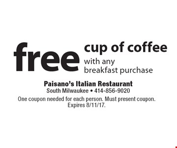 Free cup of coffee with any breakfast purchase. One coupon needed for each person. Must present coupon.Expires 8/11/17.