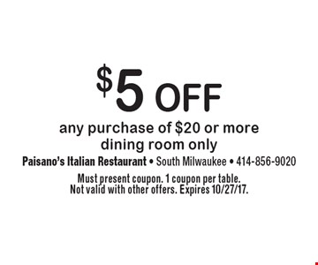 $5 off any purchase of $20 or more. Dining room only. Must present coupon. 1 coupon per table. Not valid with other offers. Expires 10/27/17.