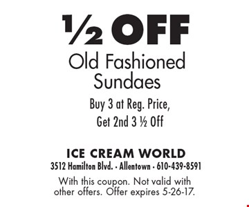 1/2 off old fashioned Sundaes. Buy 3 at reg. price, get 2nd 3 1/2 off. With this coupon. Not valid with other offers. Offer expires 5-26-17.