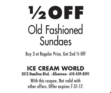 1/2 OFF Old Fashioned Sundaes. Buy 3 at Regular Price, Get 2nd 1/2 Off. With this coupon. Not valid with other offers. Offer expires 7-31-17.