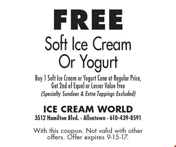 Free soft ice cream or yogurt. Buy 1 soft ice cream or yogurt cone at regular price, get 2nd of equal or lesser value free (specialty sundaes & extra toppings excluded). With this coupon. Not valid with other offers. Offer expires 9-15-17.
