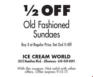 1/2 off old fashioned sundaes. Buy 3 at regular price, get 2nd 1/2 off. With this coupon. Not valid with other offers. Offer expires 9-15-17.