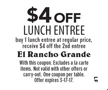 $4 off LUNCH Entree. Buy 1 lunch entree at regular price, receive $4 off the 2nd entree. With this coupon. Excludes a la carte items. Not valid with other offers or carry-out. One coupon per table. Offer expires 3-17-17.