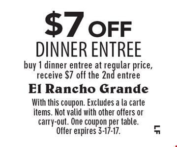 $7 off Dinner Entree. Buy 1 dinner entree at regular price, receive $7 off the 2nd entree. With this coupon. Excludes a la carte items. Not valid with other offers or carry-out. One coupon per table. Offer expires 3-17-17.