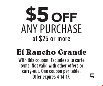 $5 off Any Purchase of $25 or more. With this coupon. Excludes a la carte items. Not valid with other offers or carry-out. One coupon per table. Offer expires 4-14-17.