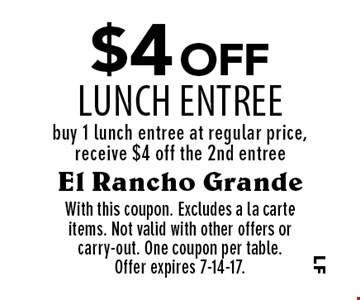 $4 off lunch entree. Buy 1 lunch entree at regular price, receive $4 off the 2nd entree. With this coupon. Excludes a la carte items. Not valid with other offers or carry-out. One coupon per table. Offer expires 7-14-17.