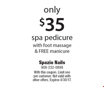 Only $35 spa pedicure with foot massage & free manicure. With this coupon. Limit one per customer. Not valid with other offers. Expires 4/30/17.