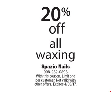 20% off all waxing. With this coupon. Limit one per customer. Not valid with other offers. Expires 4/30/17.