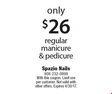 Only $26 regular manicure & pedicure. With this coupon. Limit one per customer. Not valid with other offers. Expires 4/30/17.