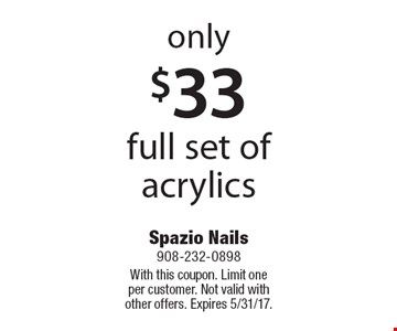 only $33 full set of acrylics. With this coupon. Limit one per customer. Not valid with other offers. Expires 5/31/17.