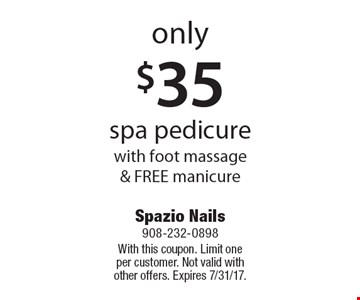 Only $35 spa pedicure with foot massage & FREE manicure. With this coupon. Limit one per customer. Not valid with other offers. Expires 7/31/17.