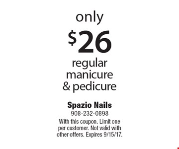only $26 regular manicure & pedicure. With this coupon. Limit one per customer. Not valid with other offers. Expires 9/15/17.