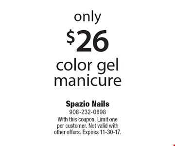 Only $26 for a color gel manicure. With this coupon. Limit one per customer. Not valid with other offers. Expires 11-30-17.