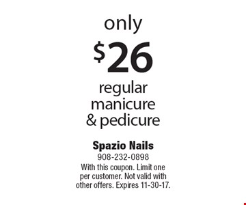 Only $26 regular manicure & pedicure. With this coupon. Limit one per customer. Not valid with other offers. Expires 11-30-17.