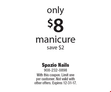 only $8 manicure save $2. With this coupon. Limit one per customer. Not valid with other offers. Expires 12-31-17.
