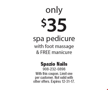 only $35 spa pedicure with foot massage & FREE manicure. With this coupon. Limit one per customer. Not valid with other offers. Expires 12-31-17.