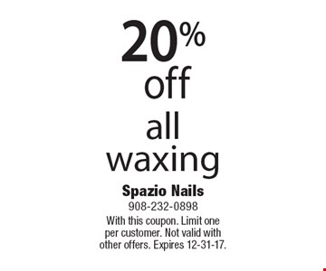 20% off all waxing. With this coupon. Limit one per customer. Not valid with other offers. Expires 12-31-17.