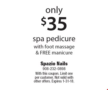 Only $35 spa pedicure with foot massage & Free manicure. With this coupon. Limit one per customer. Not valid with other offers. Expires 1-31-18.