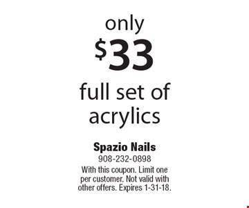 Only $33 full set of acrylics. With this coupon. Limit one per customer. Not valid with other offers. Expires 1-31-18.