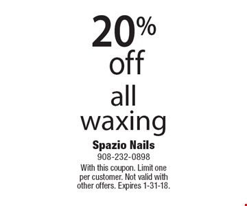 20% off all waxing. With this coupon. Limit one per customer. Not valid with other offers. Expires 1-31-18.
