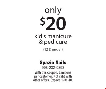Only $20 kid's manicure & pedicure (12 & under). With this coupon. Limit one per customer. Not valid with other offers. Expires 1-31-18.