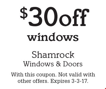 $30 off windows. With this coupon. Not valid with other offers. Expires 3-3-17.