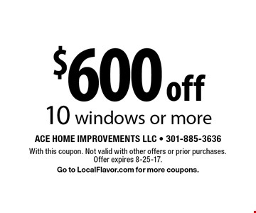 $600 off 10 windows or more. With this coupon. Not valid with other offers or prior purchases. Offer expires 8-25-17. Go to LocalFlavor.com for more coupons.