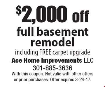 $2,000 off full basement remodel including free carpet upgrade. With this coupon. Not valid with other offers or prior purchases. Offer expires 3-24-17.