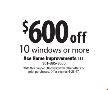 $600 off 10 windows or more. With this coupon. Not valid with other offers or prior purchases. Offer expires 4-28-17.