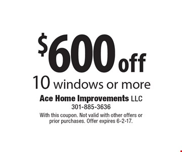 $600 off 10 windows or more. With this coupon. Not valid with other offers or prior purchases. Offer expires 6-2-17.