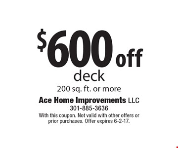 $600 off deck 200 sq. ft. or more. With this coupon. Not valid with other offers or prior purchases. Offer expires 6-2-17.