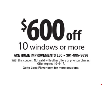 $600 off 10 windows or more. With this coupon. Not valid with other offers or prior purchases. Offer expires 10-6-17. Go to LocalFlavor.com for more coupons.